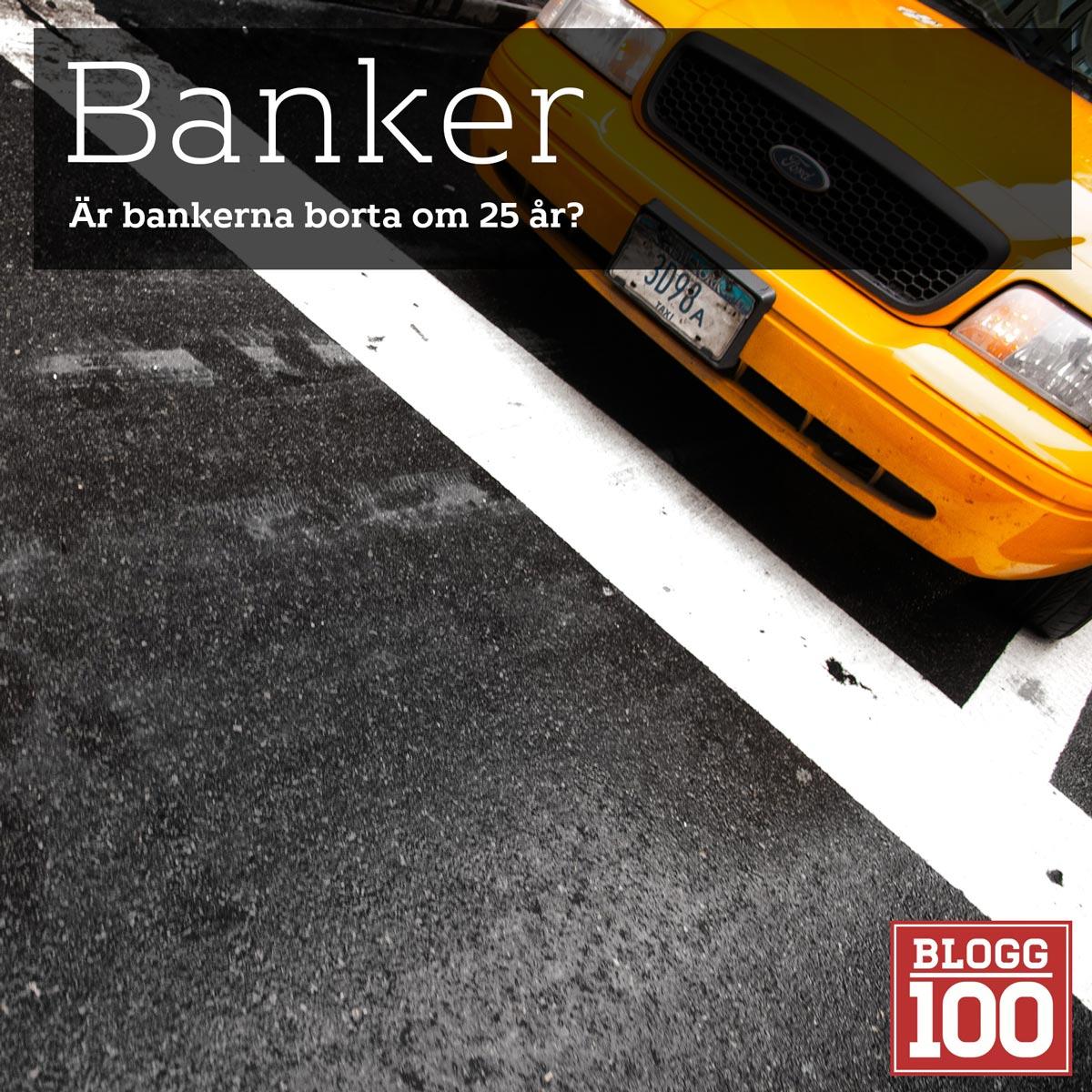 Banker finns de kvar om 25 år? #blogg100 #fb